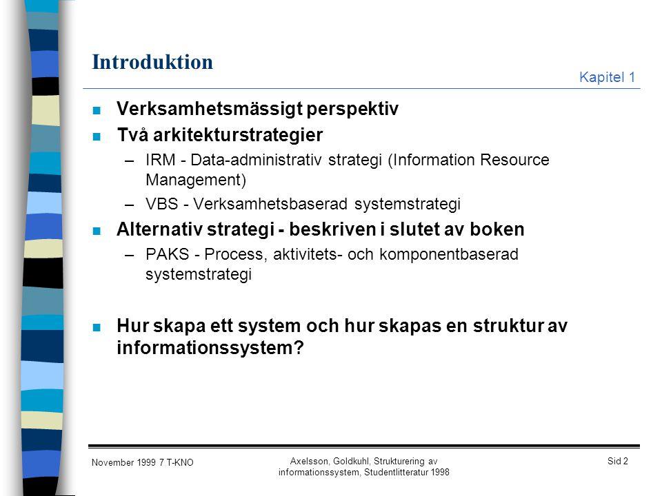Sid 2 November 1999 7 T-KNO Axelsson, Goldkuhl, Strukturering av informationssystem, Studentlitteratur 1998 Introduktion n Verksamhetsmässigt perspekt