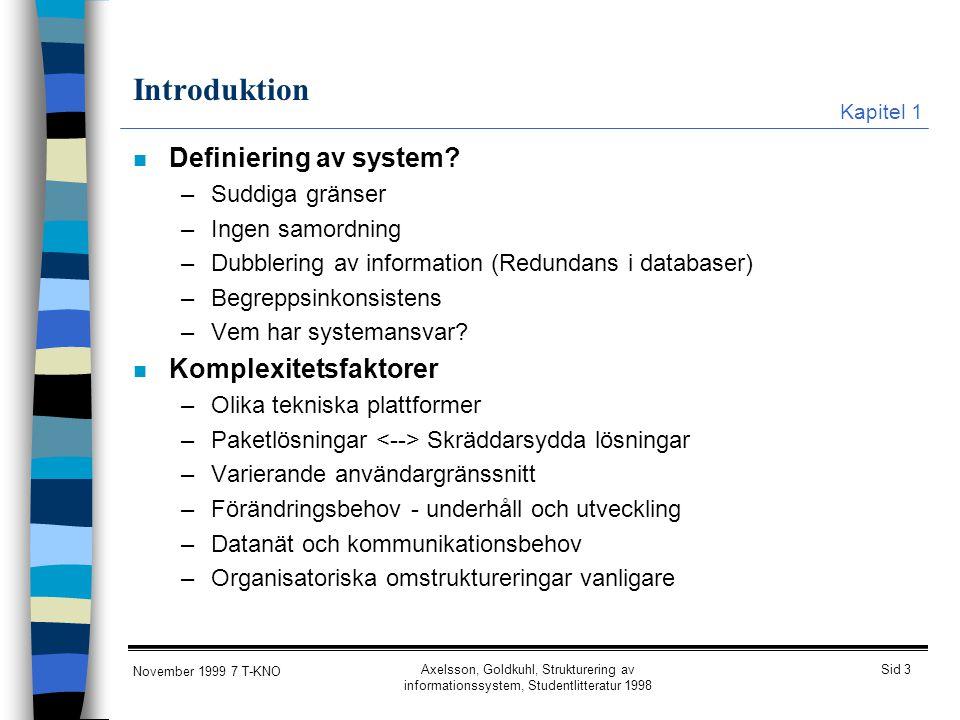 Sid 3 November 1999 7 T-KNO Axelsson, Goldkuhl, Strukturering av informationssystem, Studentlitteratur 1998 Introduktion n Definiering av system? –Sud