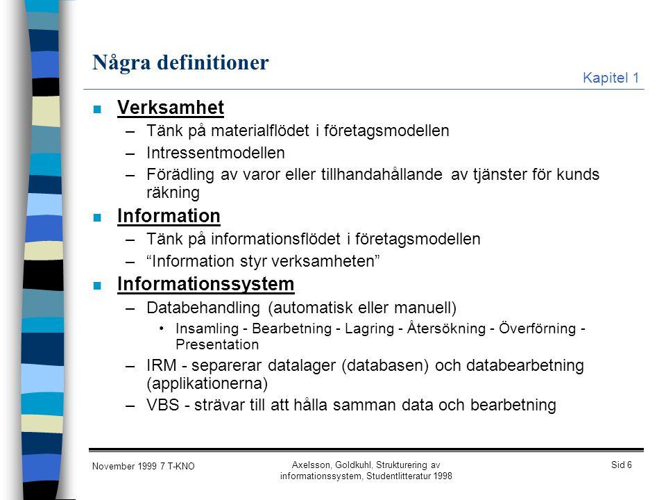 Sid 6 November 1999 7 T-KNO Axelsson, Goldkuhl, Strukturering av informationssystem, Studentlitteratur 1998 Några definitioner n Verksamhet –Tänk på m