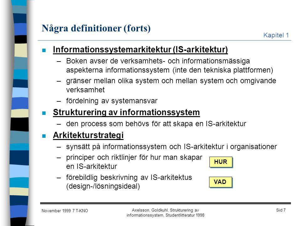 Sid 7 November 1999 7 T-KNO Axelsson, Goldkuhl, Strukturering av informationssystem, Studentlitteratur 1998 Några definitioner (forts) n Informationss