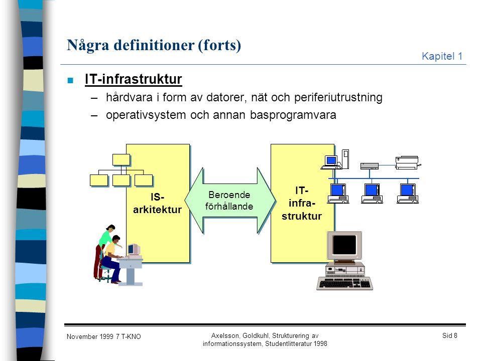 Sid 8 November 1999 7 T-KNO Axelsson, Goldkuhl, Strukturering av informationssystem, Studentlitteratur 1998 Några definitioner (forts) n IT-infrastruk