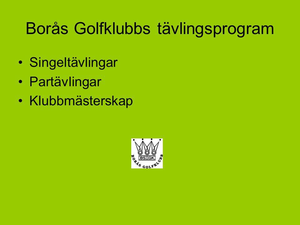 Borås Golfklubbs tävlingsprogram Singeltävlingar Partävlingar Klubbmästerskap