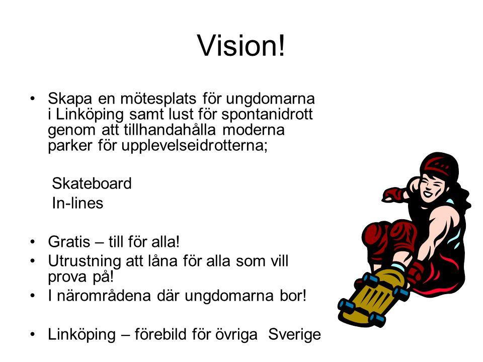 Vision! Skapa en mötesplats för ungdomarna i Linköping samt lust för spontanidrott genom att tillhandahålla moderna parker för upplevelseidrotterna; S