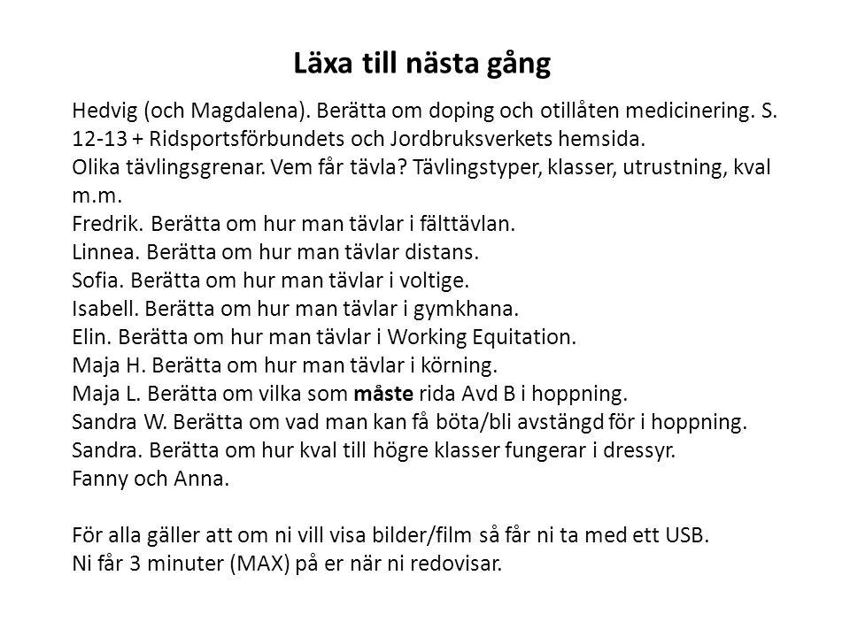 Läxa till nästa gång Hedvig (och Magdalena). Berätta om doping och otillåten medicinering. S. 12-13 + Ridsportsförbundets och Jordbruksverkets hemsida