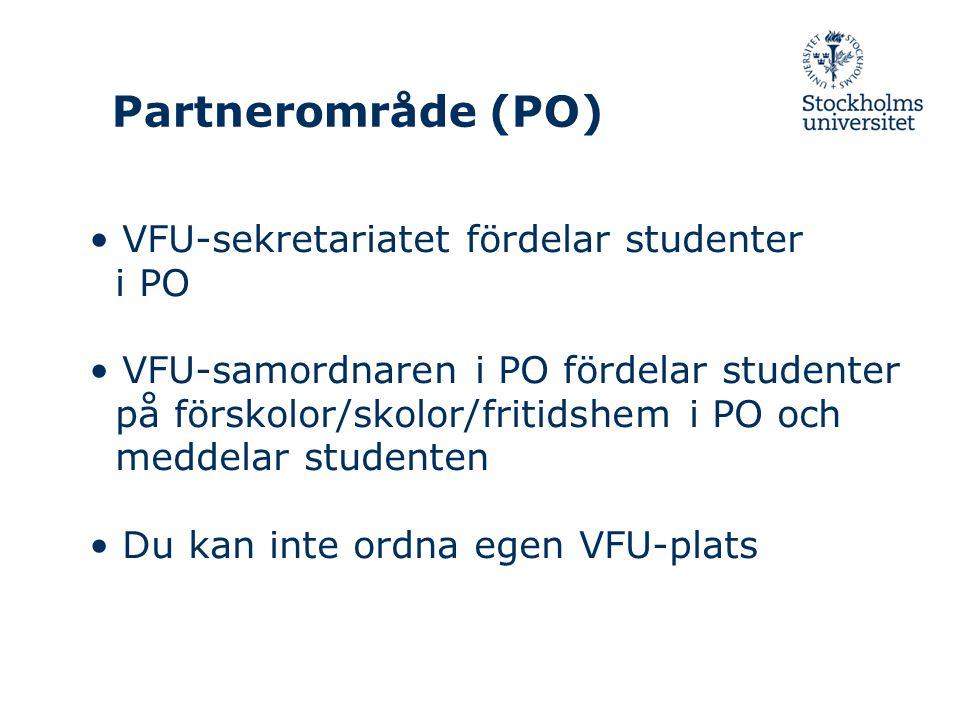 Partnerområde (PO) VFU-sekretariatet fördelar studenter i PO VFU-samordnaren i PO fördelar studenter på förskolor/skolor/fritidshem i PO och meddelar