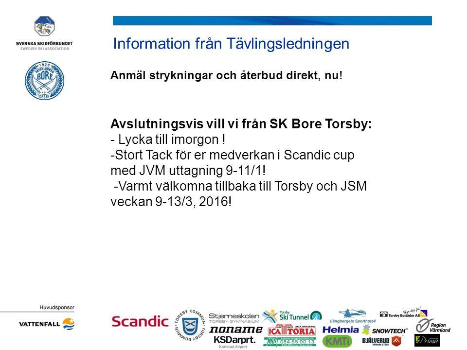 Information från Tävlingsledningen Anmäl strykningar och återbud direkt, nu! Avslutningsvis vill vi från SK Bore Torsby: - Lycka till imorgon ! -Stort