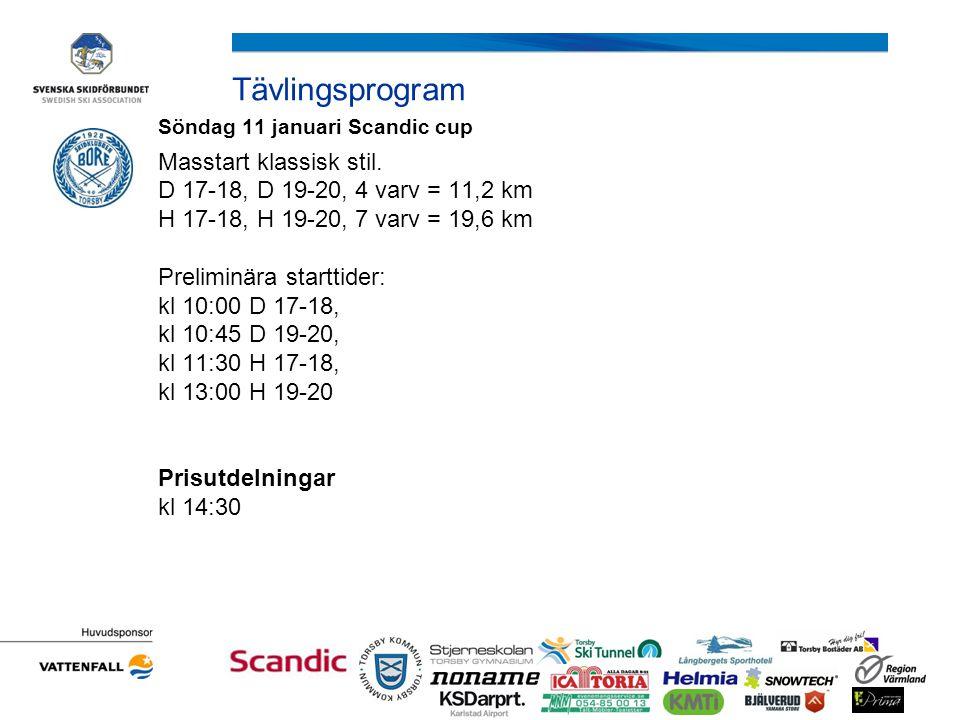 Tävlingsprogram Söndag 11 januari Scandic cup Masstart klassisk stil. D 17-18, D 19-20, 4 varv = 11,2 km H 17-18, H 19-20, 7 varv = 19,6 km Preliminär