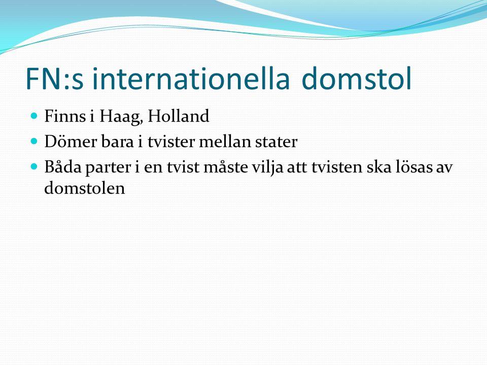 FN:s internationella domstol Finns i Haag, Holland Dömer bara i tvister mellan stater Båda parter i en tvist måste vilja att tvisten ska lösas av doms