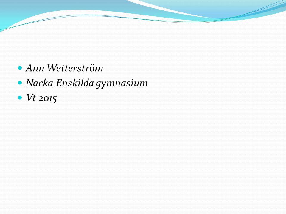 Ann Wetterström Nacka Enskilda gymnasium Vt 2015