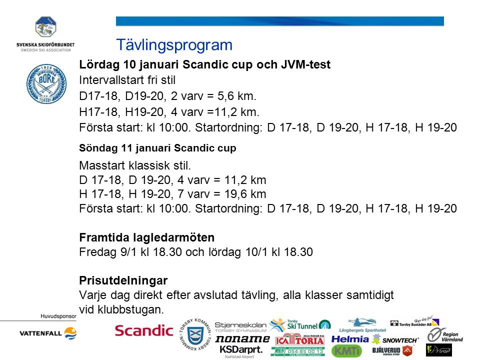 Tävlingsprogram Lördag 10 januari Scandic cup och JVM-test Intervallstart fri stil D17-18, D19-20, 2 varv = 5,6 km. H17-18, H19-20, 4 varv =11,2 km. F