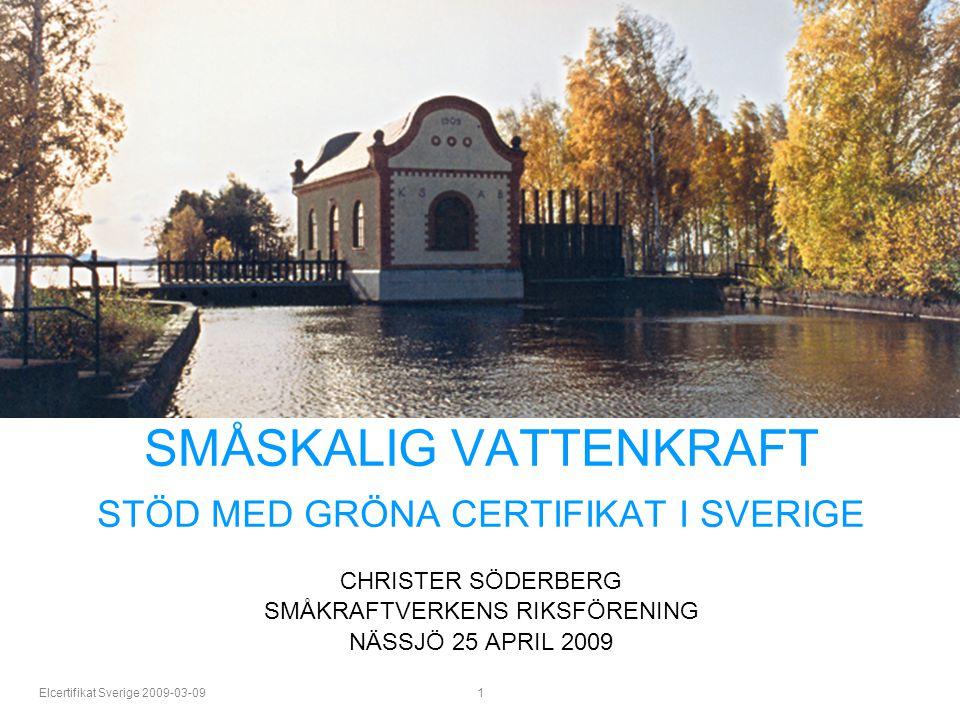 Elcertifikat Sverige 2009-03-09 1 SMÅSKALIG VATTENKRAFT STÖD MED GRÖNA CERTIFIKAT I SVERIGE CHRISTER SÖDERBERG SMÅKRAFTVERKENS RIKSFÖRENING NÄSSJÖ 25 APRIL 2009 Korsnäs kraftverk utanför Falun.