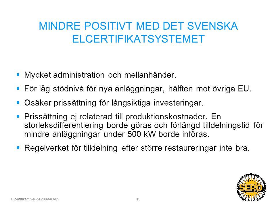 Elcertifikat Sverige 2009-03-09 15 MINDRE POSITIVT MED DET SVENSKA ELCERTIFIKATSYSTEMET  Mycket administration och mellanhänder.