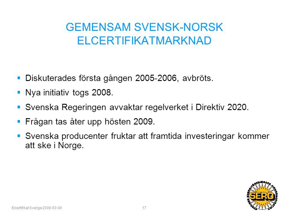 Elcertifikat Sverige 2009-03-09 17 GEMENSAM SVENSK-NORSK ELCERTIFIKATMARKNAD  Diskuterades första gången 2005-2006, avbröts.