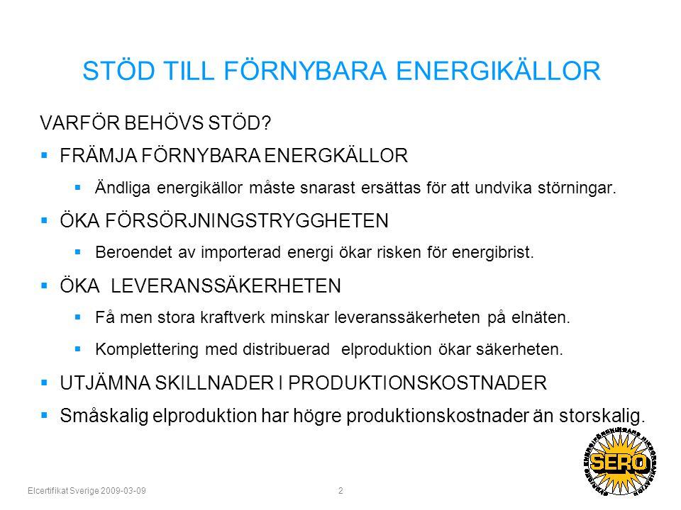 Elcertifikat Sverige 2009-03-09 3 STÖD TILL FÖRNYBARA ENERGIKÄLLOR forts.