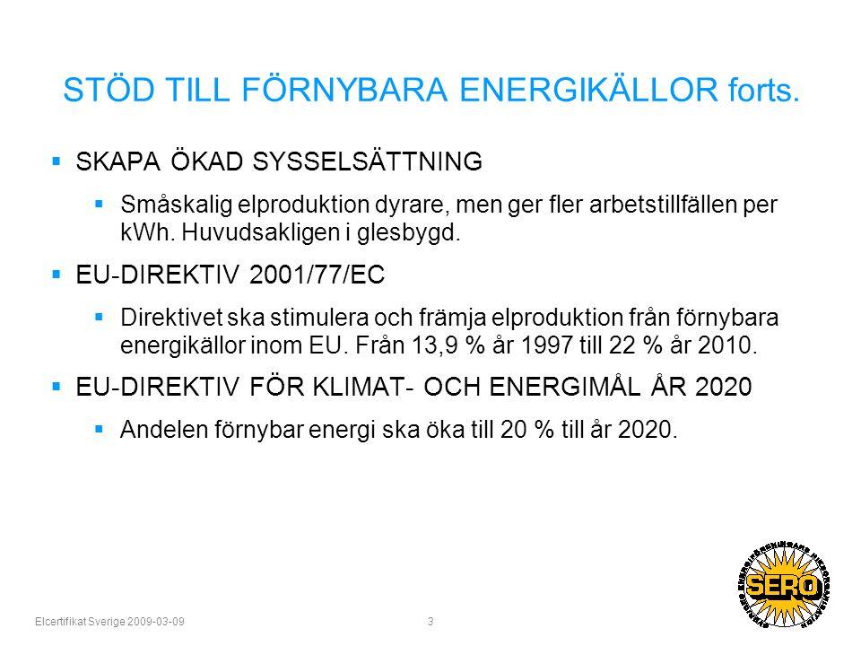 Elcertifikat Sverige 2009-03-09 14 POSITIVT MED DET SVENSKA ELCERTIFIKAT- SYSTEMET  Ger signal om behovet av mer grön el.