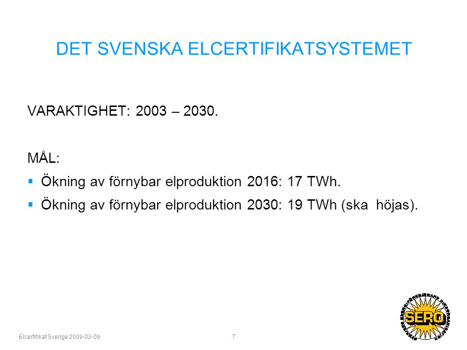 Elcertifikat Sverige 2009-03-09 7 DET SVENSKA ELCERTIFIKATSYSTEMET VARAKTIGHET: 2003 – 2030.