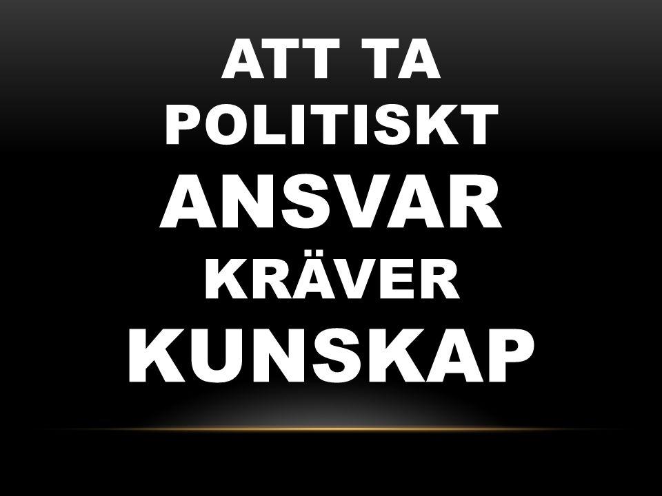ATT TA POLITISKT ANSVAR KRÄVER KUNSKAP