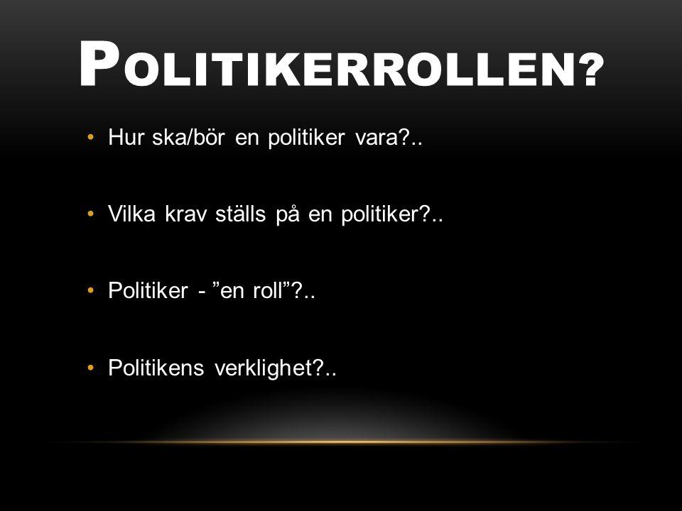P OLITIKERROLLEN. Hur ska/bör en politiker vara ..