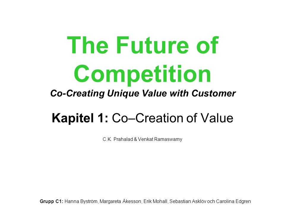The Future of Competition Co-Creating Unique Value with Customer Kapitel 1: Co–Creation of Value C.K.