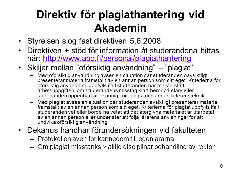 10 Direktiv för plagiathantering vid Akademin Styrelsen slog fast direktiven 5.6.2008 Direktiven + stöd för information åt studerandena hittas här: ht
