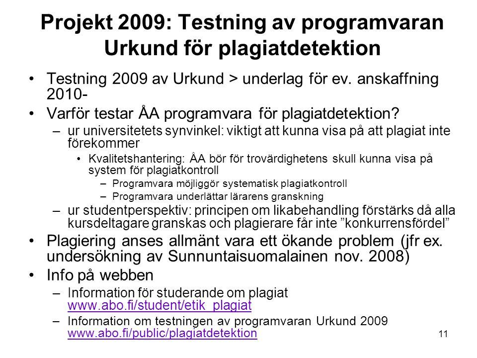 11 Projekt 2009: Testning av programvaran Urkund för plagiatdetektion Testning 2009 av Urkund > underlag för ev. anskaffning 2010- Varför testar ÅA pr