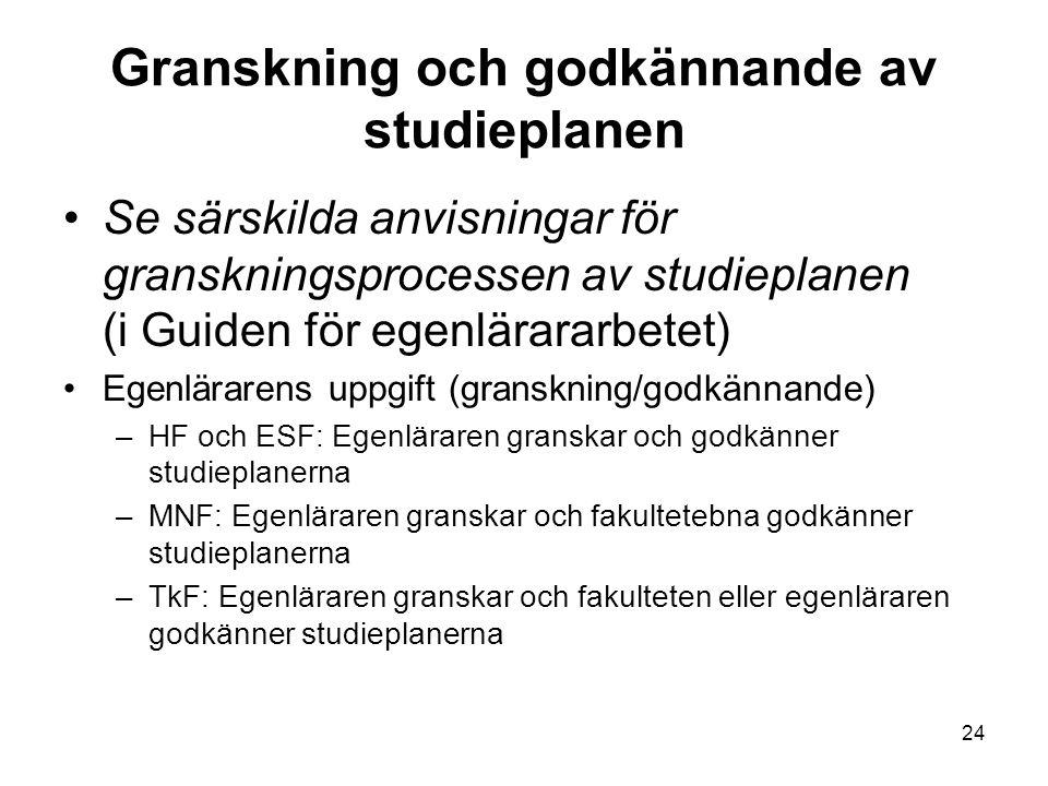 24 Granskning och godkännande av studieplanen Se särskilda anvisningar för granskningsprocessen av studieplanen (i Guiden för egenlärararbetet) Egenlä