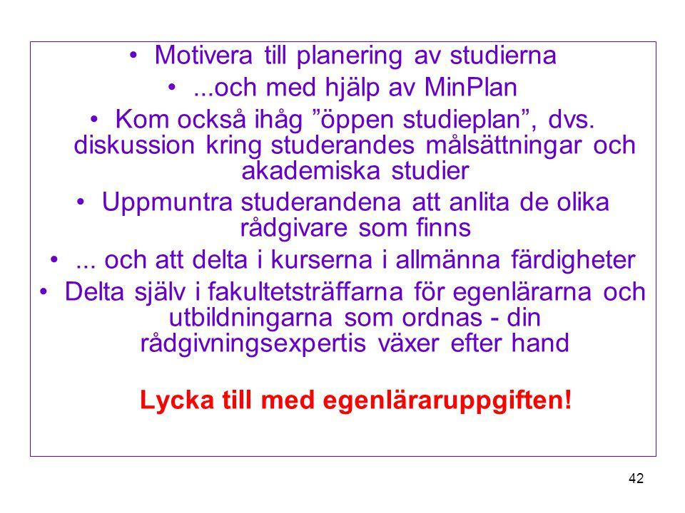 """42 Motivera till planering av studierna...och med hjälp av MinPlan Kom också ihåg """"öppen studieplan"""", dvs. diskussion kring studerandes målsättningar"""