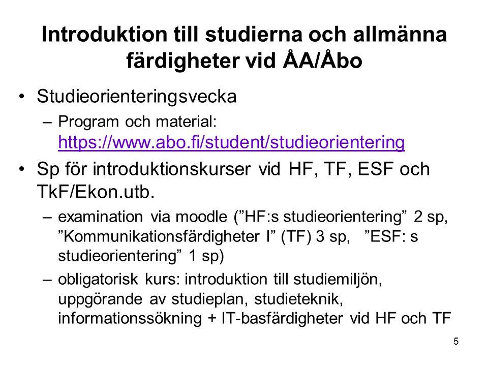 5 Introduktion till studierna och allmänna färdigheter vid ÅA/Åbo Studieorienteringsvecka –Program och material: https://www.abo.fi/student/studieorie