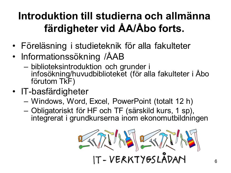 6 Introduktion till studierna och allmänna färdigheter vid ÅA/Åbo forts. Föreläsning i studieteknik för alla fakulteter Informationssökning /ÅAB –bibl