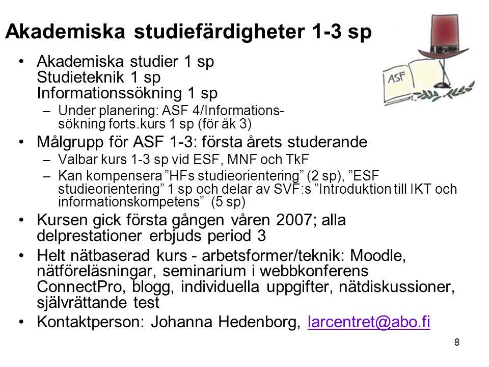 8 Akademiska studiefärdigheter 1-3 sp Akademiska studier 1 sp Studieteknik 1 sp Informationssökning 1 sp –Under planering: ASF 4/Informations- sökning