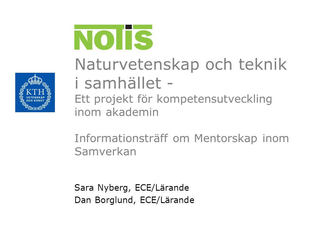 Naturvetenskap och teknik i samhället - Ett projekt för kompetensutveckling inom akademin Informationsträff om Mentorskap inom Samverkan Sara Nyberg,