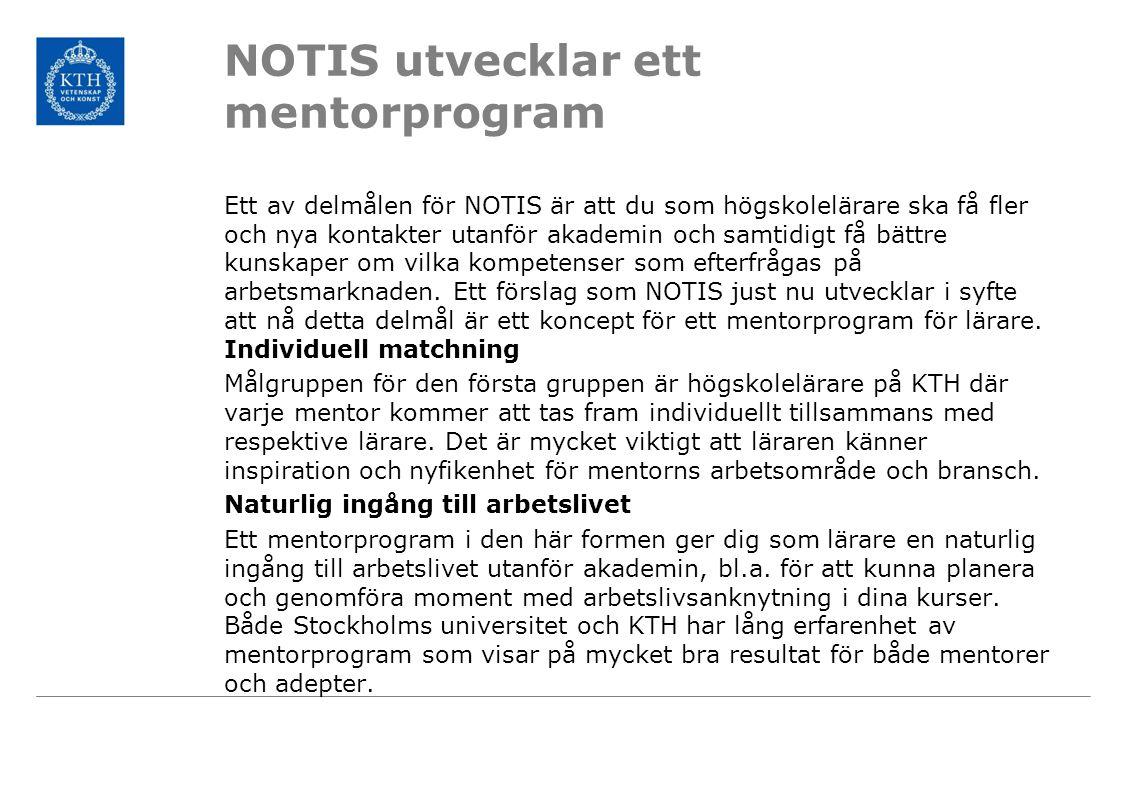 NOTIS utvecklar ett mentorprogram Ett av delmålen för NOTIS är att du som högskolelärare ska få fler och nya kontakter utanför akademin och samtidigt