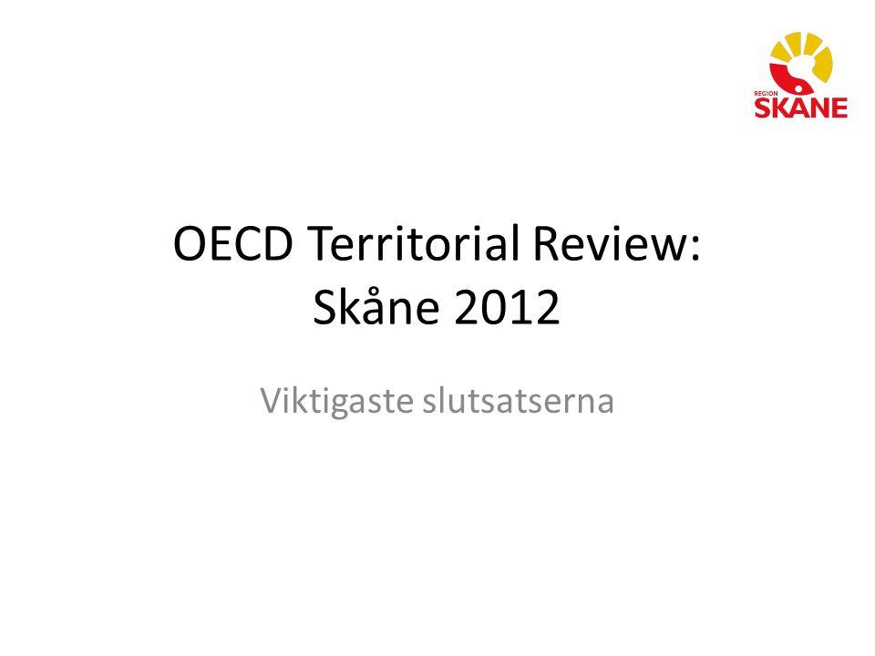 OECD Territorial Review: Skåne 2012 Viktigaste slutsatserna