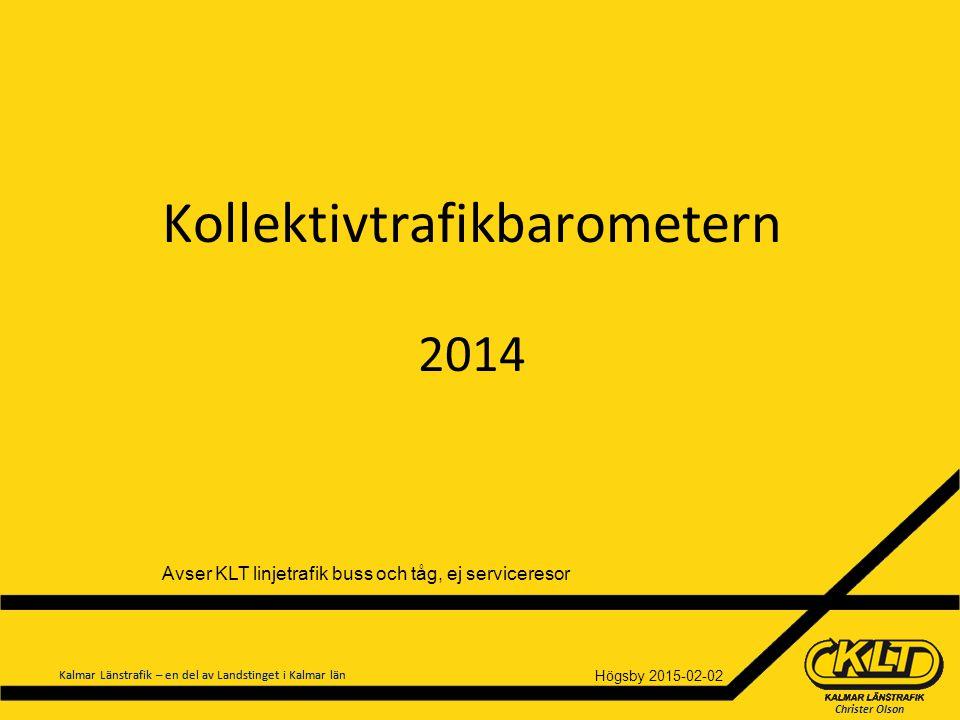 Christer Olson Kalmar Länstrafik – en del av Landstinget i Kalmar län Kollektivtrafikbarometern 2014 Högsby 2015-02-02 Avser KLT linjetrafik buss och