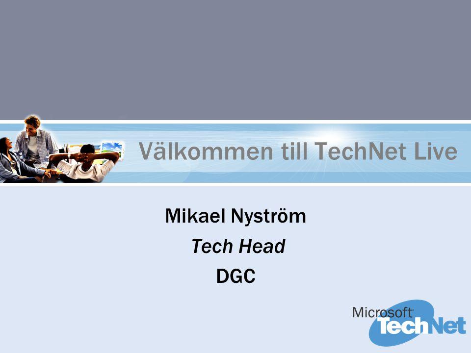 Mikael Nyström Tech Head DGC Välkommen till TechNet Live