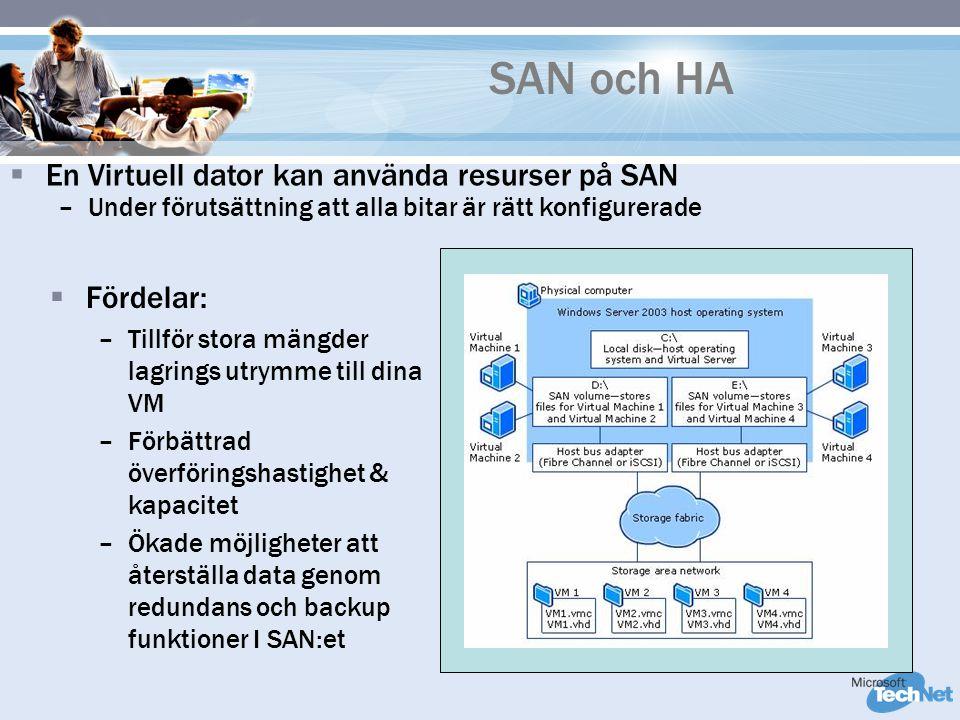 SAN och HA  Fördelar: –Tillför stora mängder lagrings utrymme till dina VM –Förbättrad överföringshastighet & kapacitet –Ökade möjligheter att återställa data genom redundans och backup funktioner I SAN:et  En Virtuell dator kan använda resurser på SAN –Under förutsättning att alla bitar är rätt konfigurerade