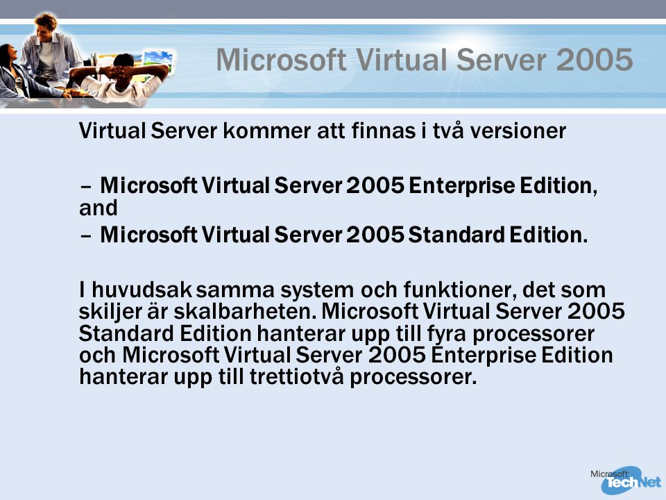 Microsoft Virtual Server 2005 Virtual Server kommer att finnas i två versioner – Microsoft Virtual Server 2005 Enterprise Edition, and – Microsoft Vir