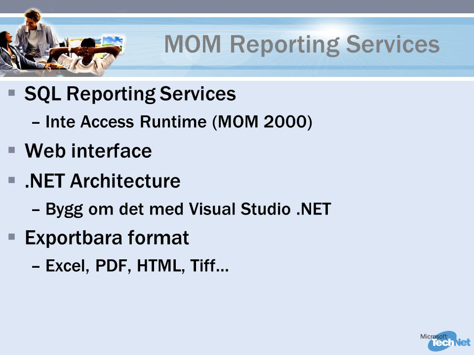 MOM Reporting Services  SQL Reporting Services –Inte Access Runtime (MOM 2000)  Web interface .NET Architecture –Bygg om det med Visual Studio.NET