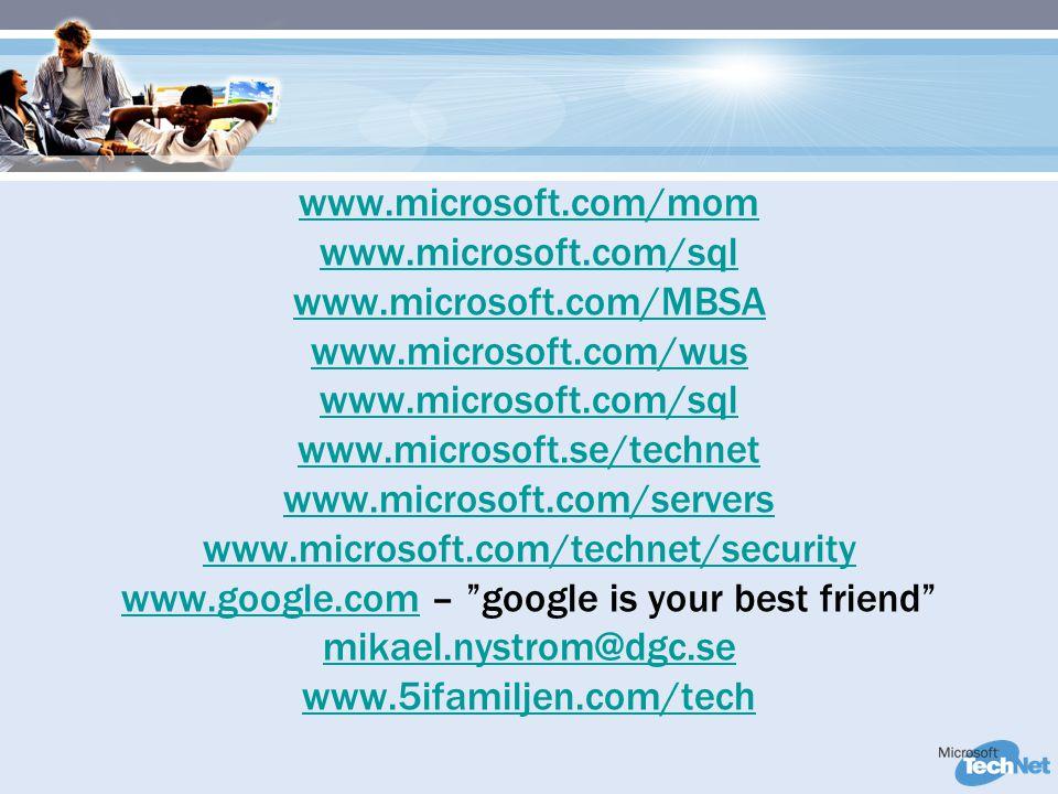 www.microsoft.com/mom www.microsoft.com/sql www.microsoft.com/MBSA www.microsoft.com/wus www.microsoft.com/sql www.microsoft.se/technet www.microsoft.com/servers www.microsoft.com/technet/security www.google.comwww.google.com – google is your best friend mikael.nystrom@dgc.se www.5ifamiljen.com/tech
