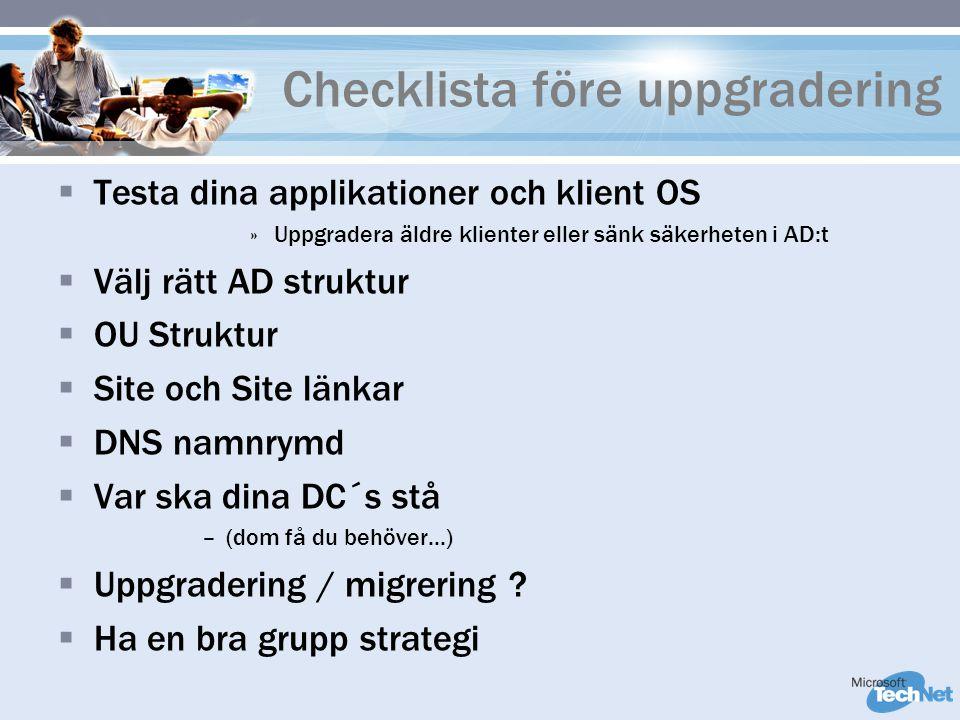Checklista före uppgradering  Testa dina applikationer och klient OS »Uppgradera äldre klienter eller sänk säkerheten i AD:t  Välj rätt AD struktur