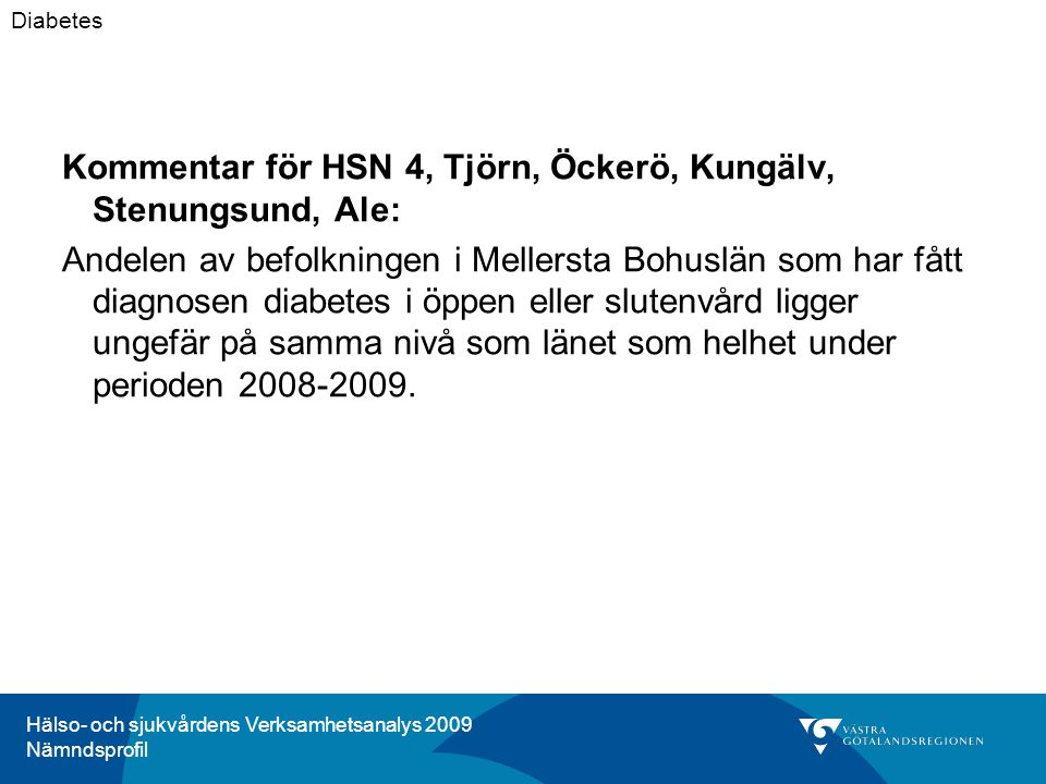 Hälso- och sjukvårdens Verksamhetsanalys 2009 Nämndsprofil Kommentar för HSN 4, Tjörn, Öckerö, Kungälv, Stenungsund, Ale: Andelen av befolkningen i Me