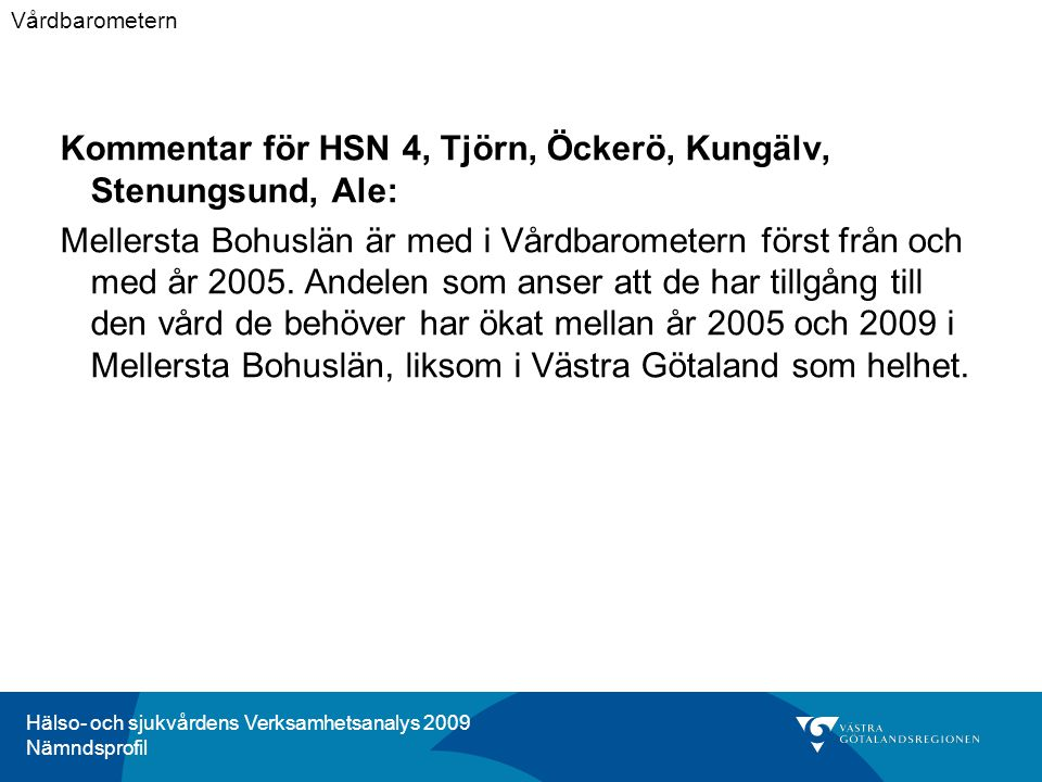 Hälso- och sjukvårdens Verksamhetsanalys 2009 Nämndsprofil Kommentar för HSN 4, Tjörn, Öckerö, Kungälv, Stenungsund, Ale: Mellersta Bohuslän är med i Vårdbarometern först från och med år 2005.