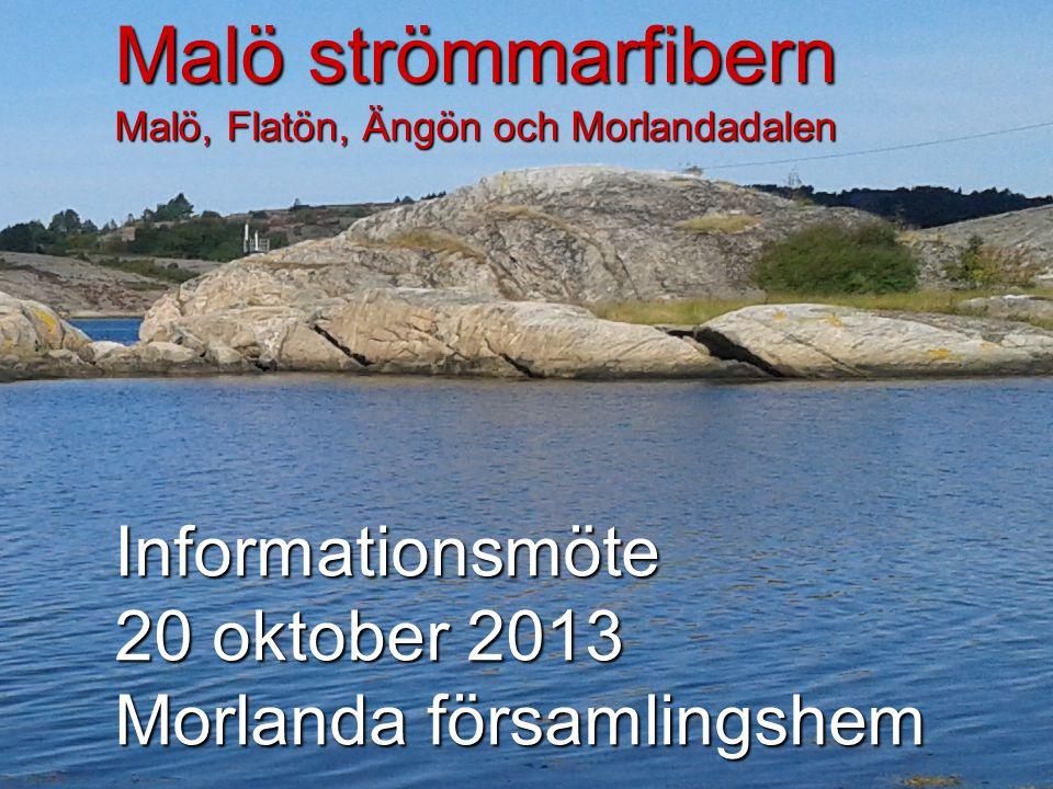 Informationsmöte 20 oktober 2013 Morlanda församlingshem Malö strömmarfibern Malö, Flatön, Ängön och Morlandadalen