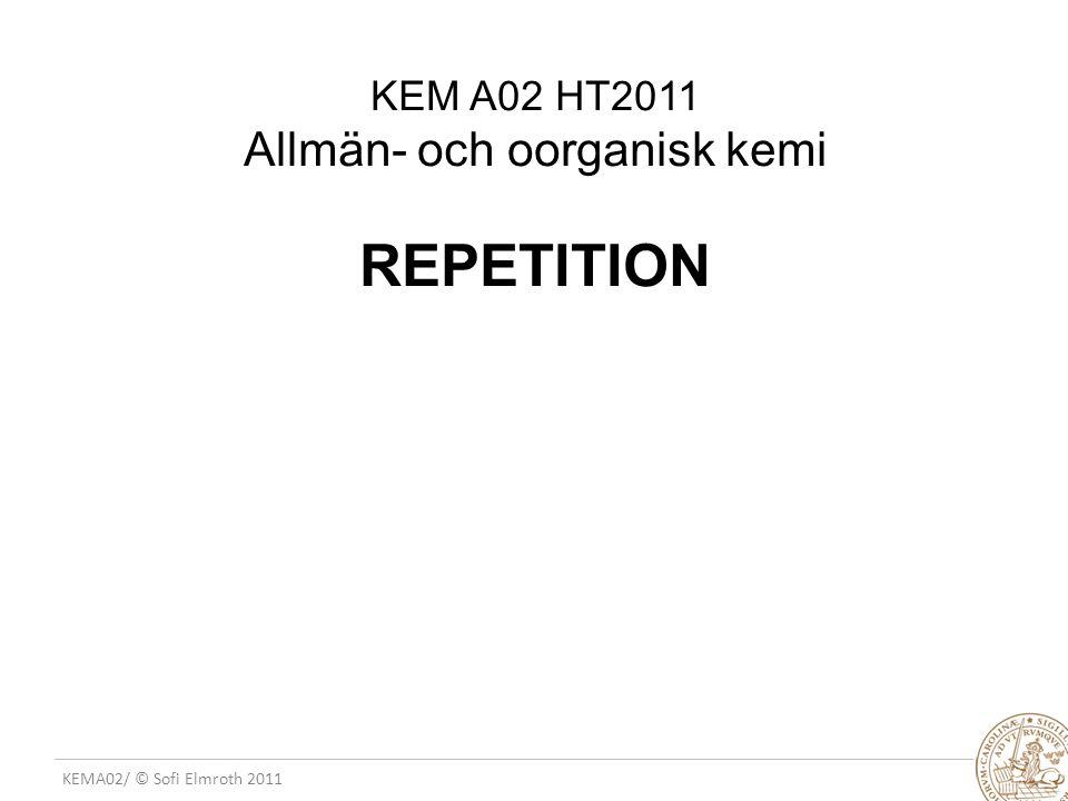 KEMA02/ © Sofi Elmroth 2011 KEM A02 HT2011 Allmän- och oorganisk kemi REPETITION