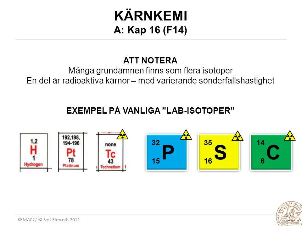 KEMA02/ © Sofi Elmroth 2011 KÄRNKEMI A: Kap 16 (F14) ATT NOTERA Många grundämnen finns som flera isotoper En del är radioaktiva kärnor – med varierand