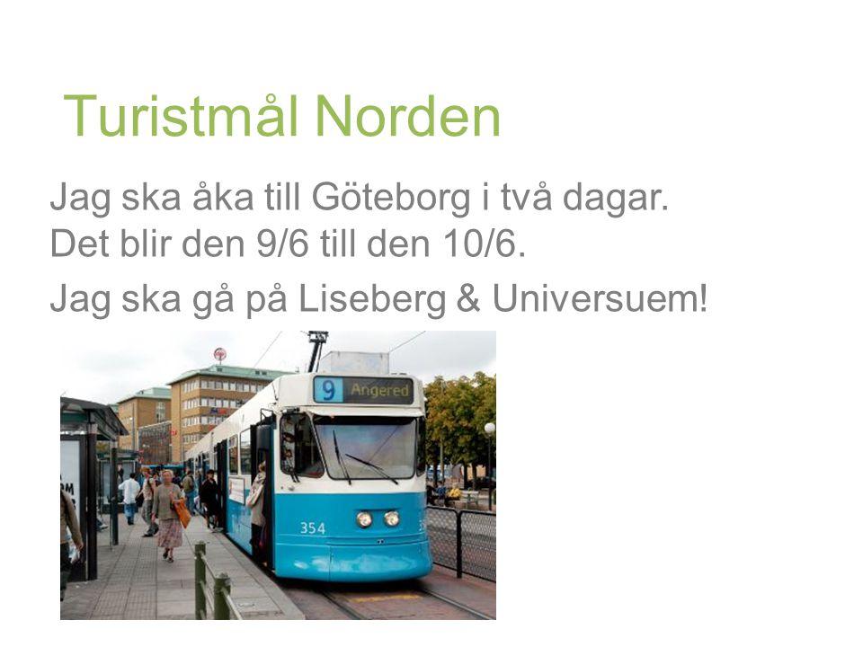 Turistmål Norden Jag ska åka till Göteborg i två dagar.