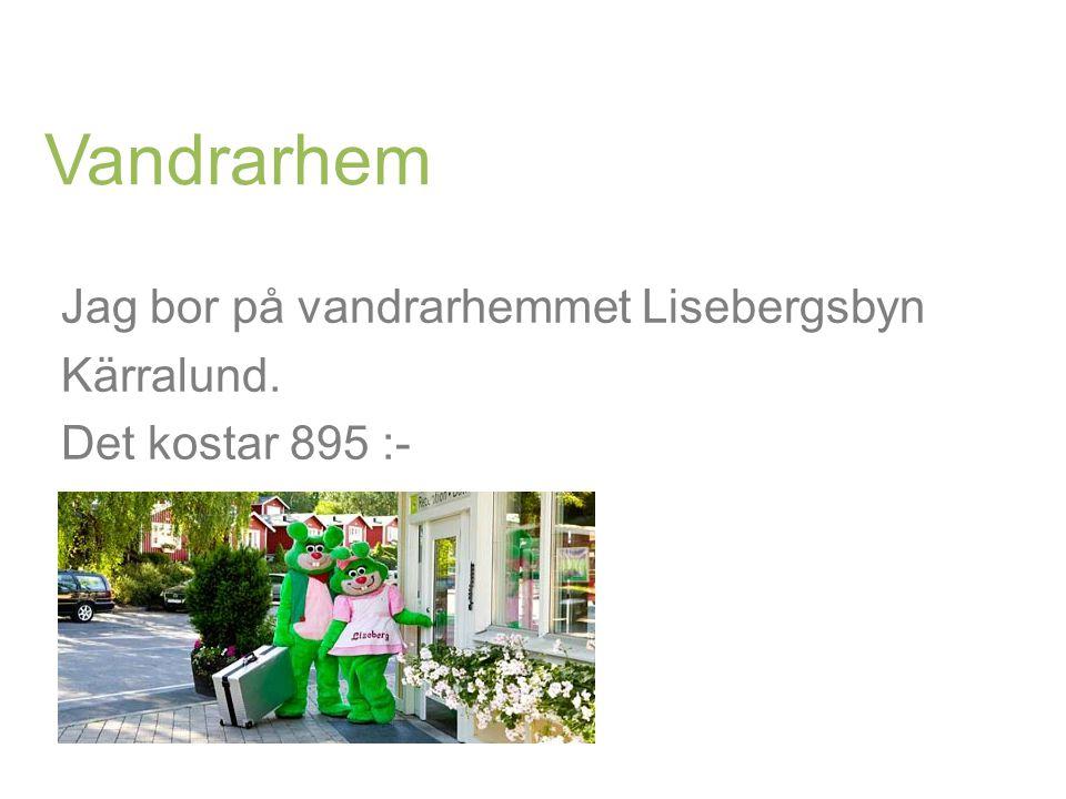 Vandrarhem Jag bor på vandrarhemmet Lisebergsbyn Kärralund. Det kostar 895 :-