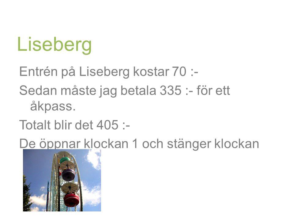 Liseberg Entrén på Liseberg kostar 70 :- Sedan måste jag betala 335 :- för ett åkpass.