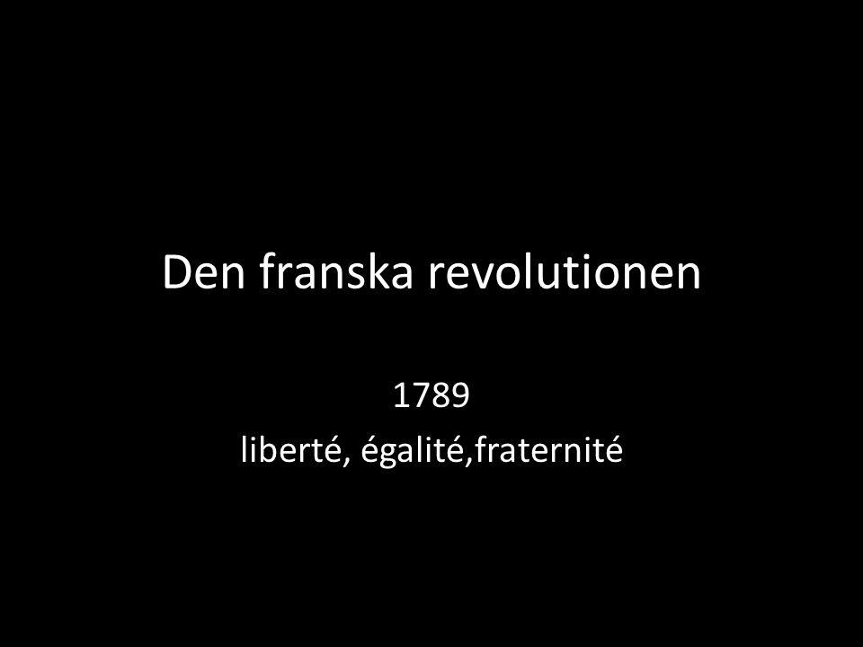 Den franska revolutionen 1789 liberté, égalité,fraternité