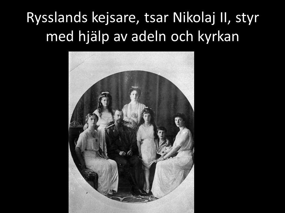 Rysslands kejsare, tsar Nikolaj II, styr med hjälp av adeln och kyrkan